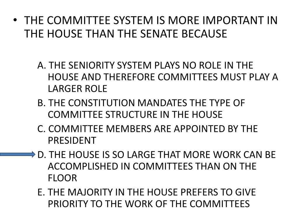 THE COMMITTEE SYSTEM IS MORE IMPORTANT IN THE HOUSE THAN THE SENATE BECAUSE