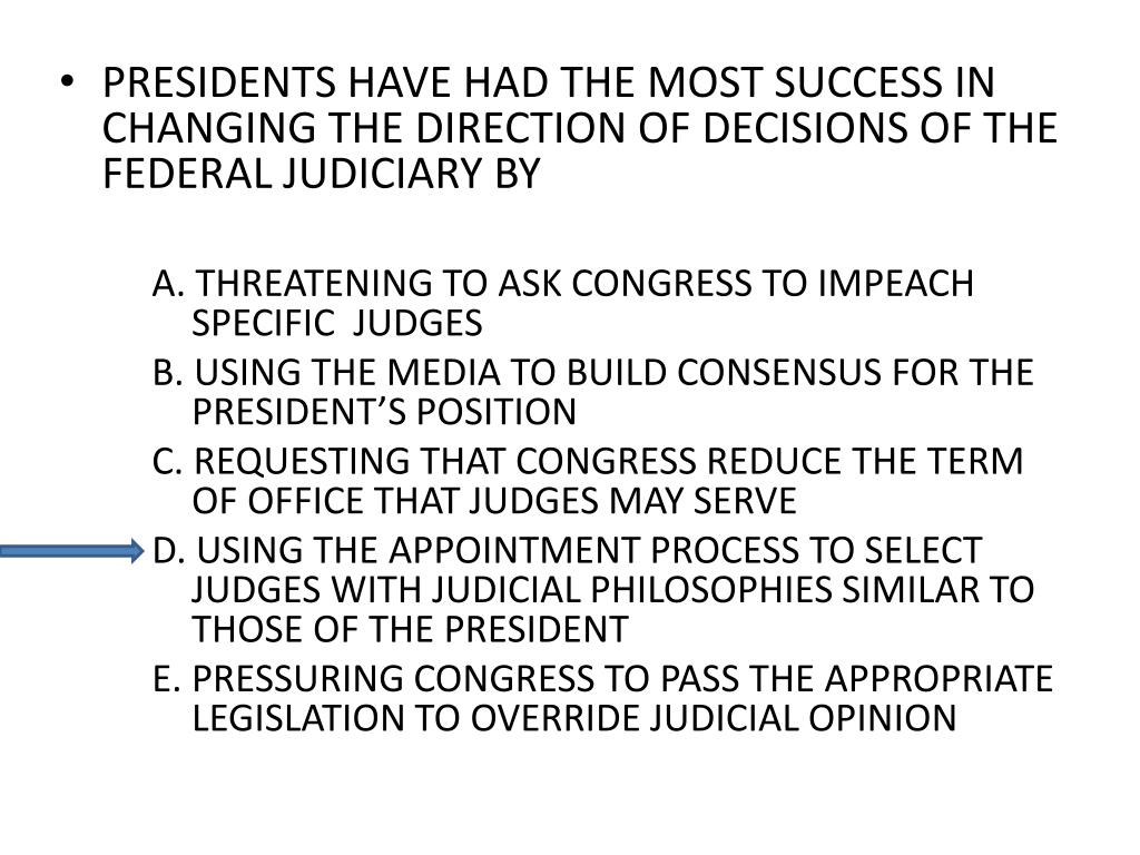 PRESIDENTS HAVE HAD THE MOST SUCCESS IN CHANGING THE DIRECTION OF DECISIONS OF THE FEDERAL JUDICIARY BY