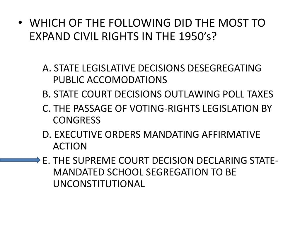 WHICH OF THE FOLLOWING DID THE MOST TO EXPAND CIVIL RIGHTS IN THE 1950's?
