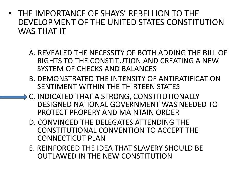 THE IMPORTANCE OF SHAYS' REBELLION TO THE DEVELOPMENT OF THE UNITED STATES CONSTITUTION WAS THAT IT