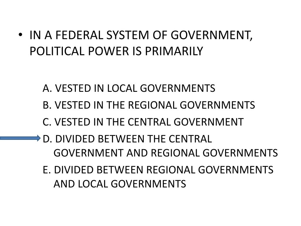 IN A FEDERAL SYSTEM OF GOVERNMENT, POLITICAL POWER IS PRIMARILY