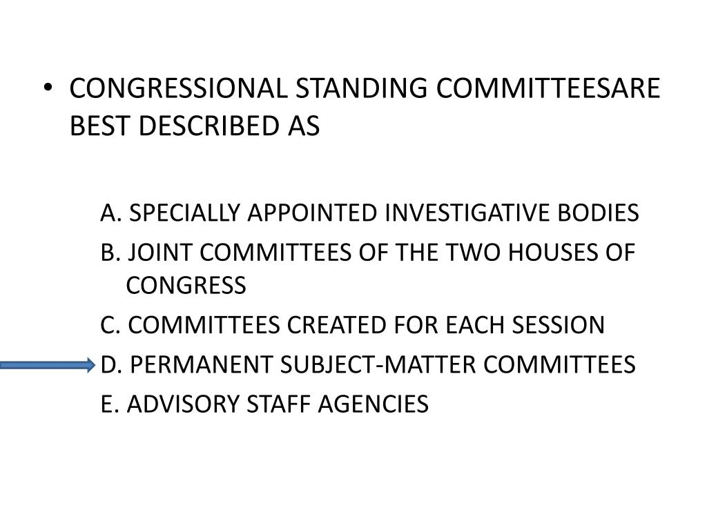 CONGRESSIONAL STANDING COMMITTEESARE BEST DESCRIBED AS