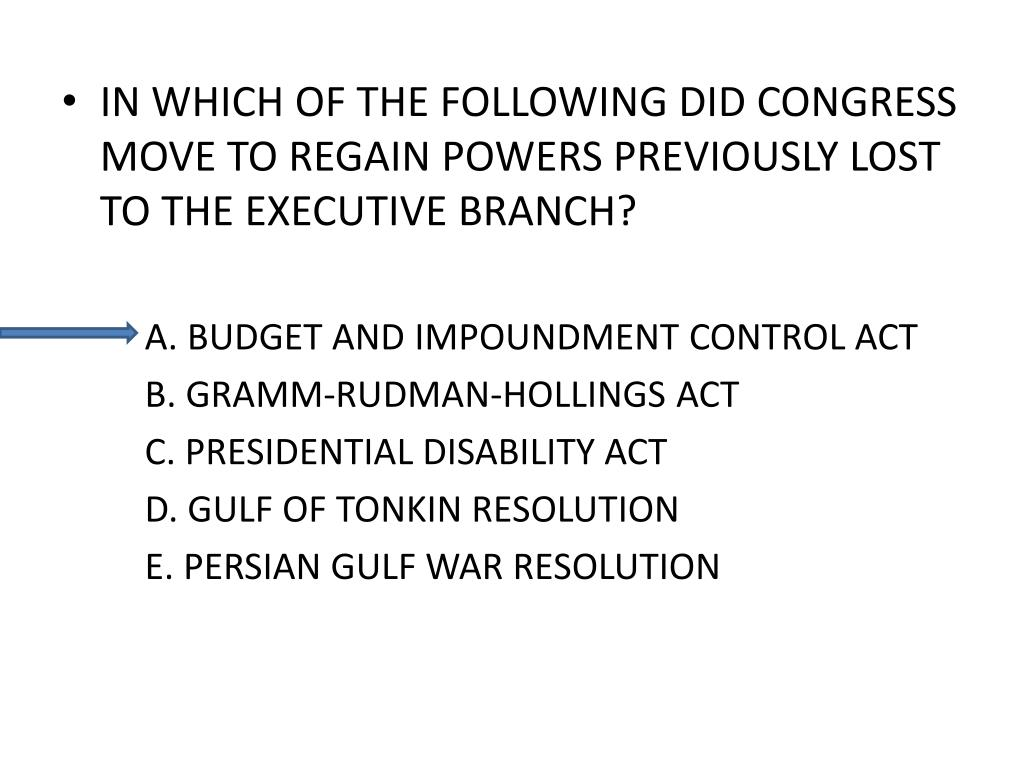 IN WHICH OF THE FOLLOWING DID CONGRESS MOVE TO REGAIN POWERS PREVIOUSLY LOST TO THE EXECUTIVE BRANCH?
