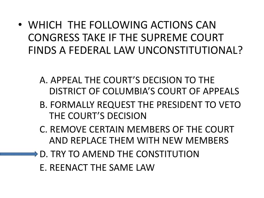 WHICH  THE FOLLOWING ACTIONS CAN CONGRESS TAKE IF THE SUPREME COURT FINDS A FEDERAL LAW UNCONSTITUTIONAL?