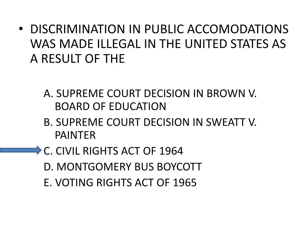 DISCRIMINATION IN PUBLIC ACCOMODATIONS WAS MADE ILLEGAL IN THE UNITED STATES AS A RESULT OF THE