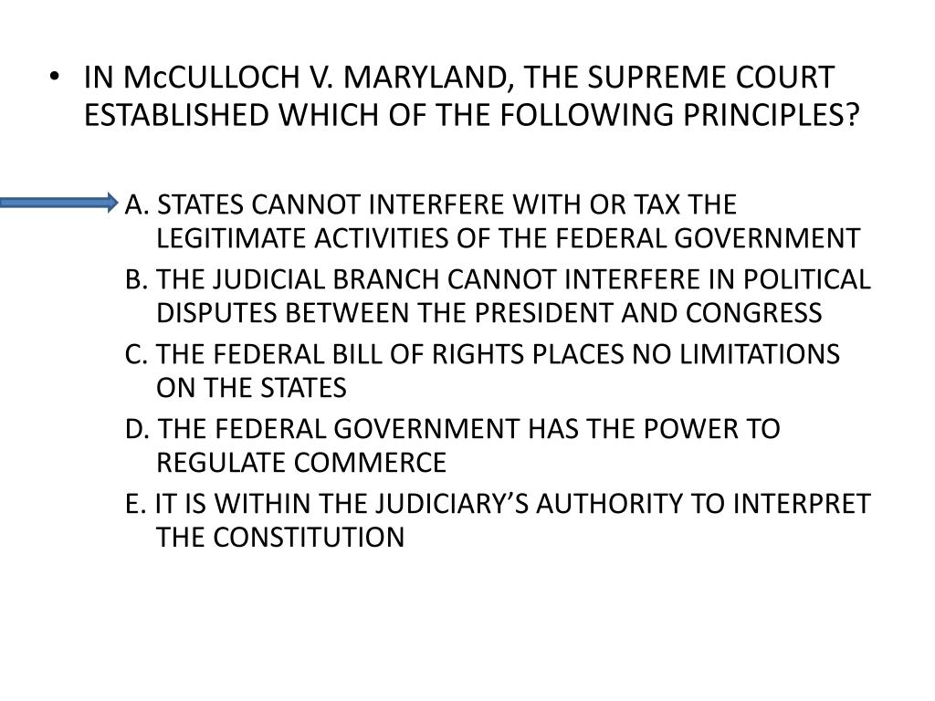IN McCULLOCH V. MARYLAND, THE SUPREME COURT ESTABLISHED WHICH OF THE FOLLOWING PRINCIPLES?