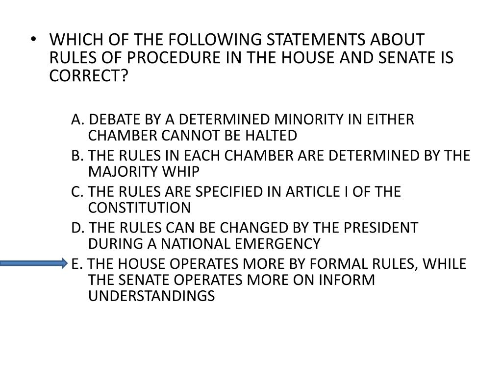 WHICH OF THE FOLLOWING STATEMENTS ABOUT RULES OF PROCEDURE IN THE HOUSE AND SENATE IS CORRECT?
