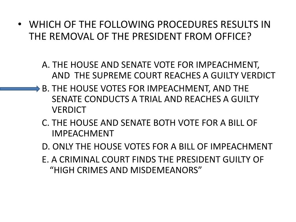 WHICH OF THE FOLLOWING PROCEDURES RESULTS IN THE REMOVAL OF THE PRESIDENT FROM OFFICE?