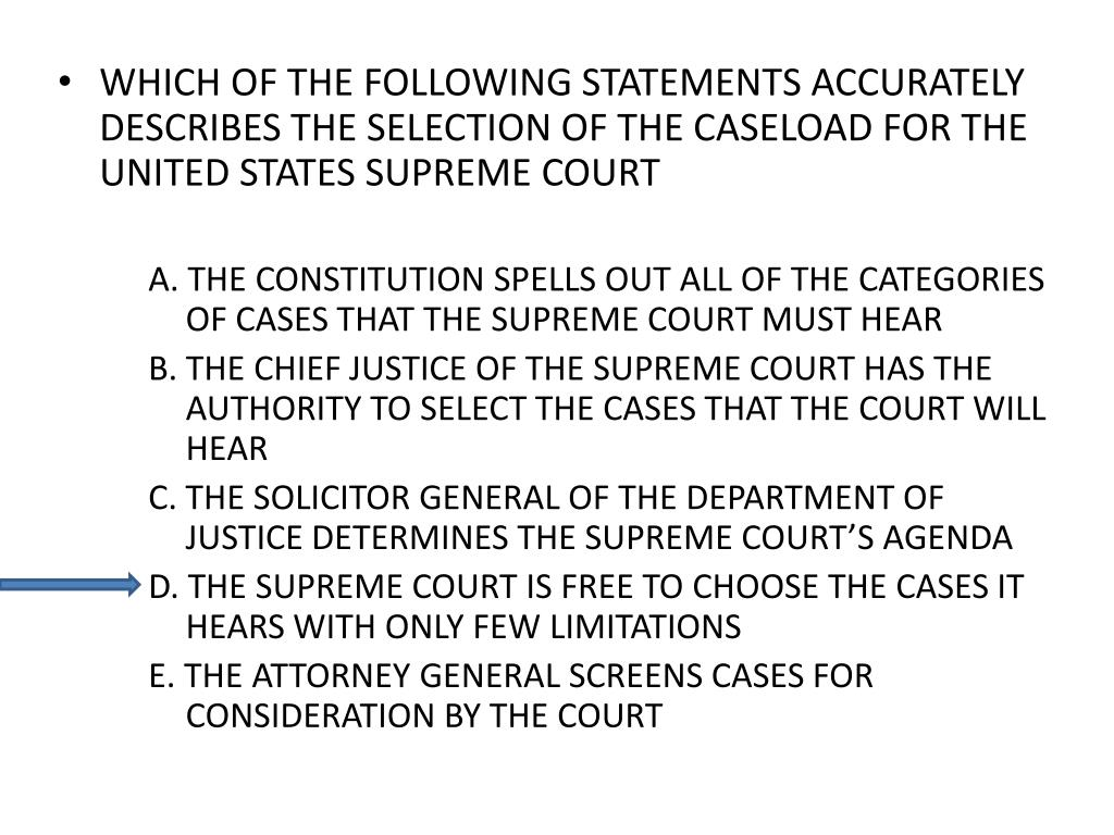 WHICH OF THE FOLLOWING STATEMENTS ACCURATELY DESCRIBES THE SELECTION OF THE CASELOAD FOR THE UNITED STATES SUPREME COURT