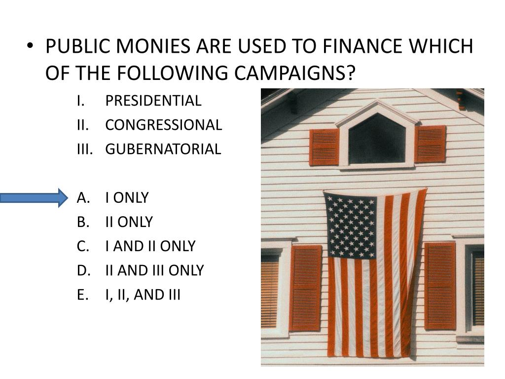 PUBLIC MONIES ARE USED TO FINANCE WHICH OF THE FOLLOWING CAMPAIGNS?