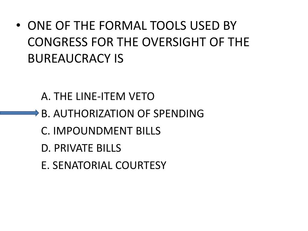 ONE OF THE FORMAL TOOLS USED BY CONGRESS FOR THE OVERSIGHT OF THE BUREAUCRACY IS