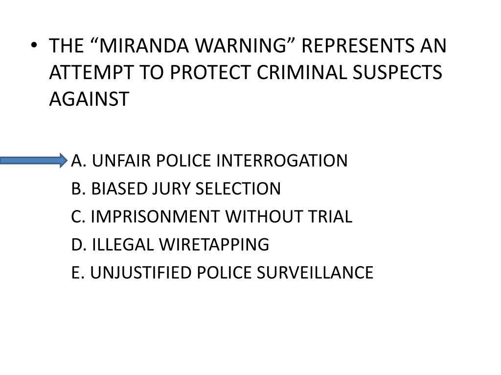 "THE ""MIRANDA WARNING"" REPRESENTS AN ATTEMPT TO PROTECT CRIMINAL SUSPECTS AGAINST"