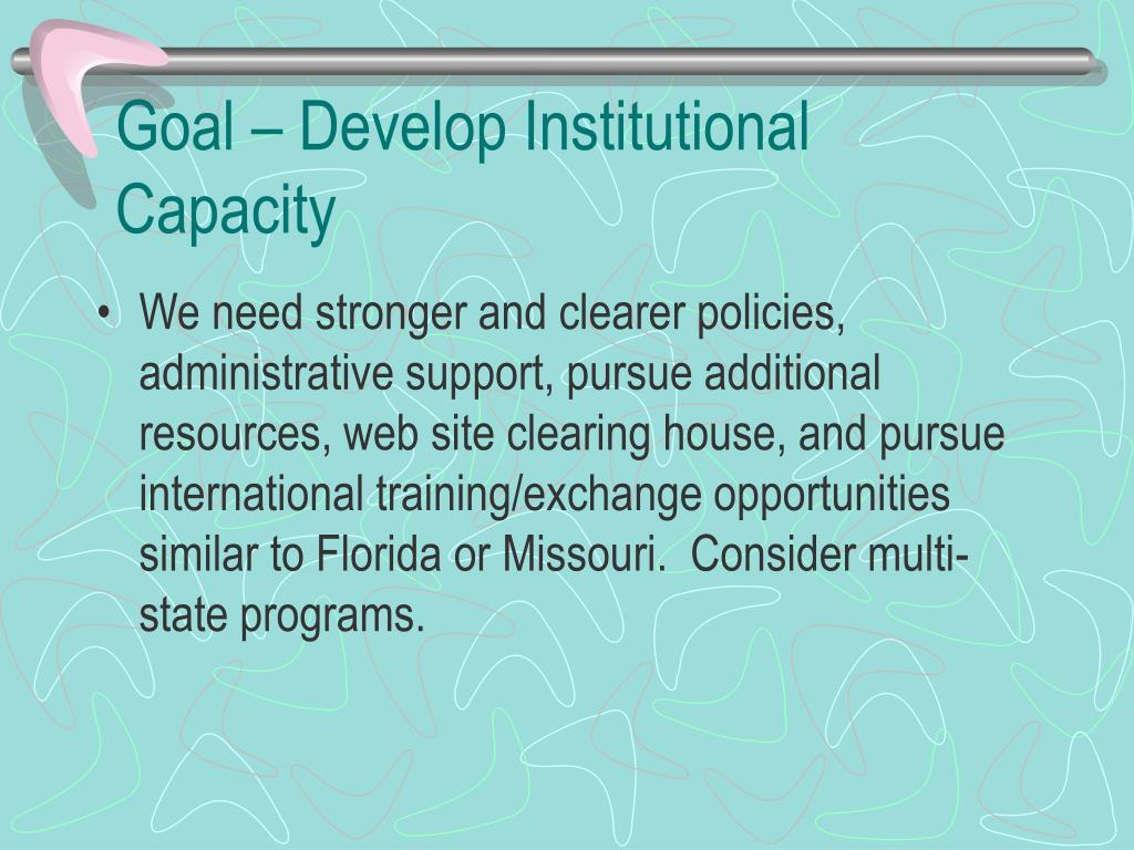 Goal – Develop Institutional Capacity