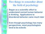 two things to remember about the field of psychology