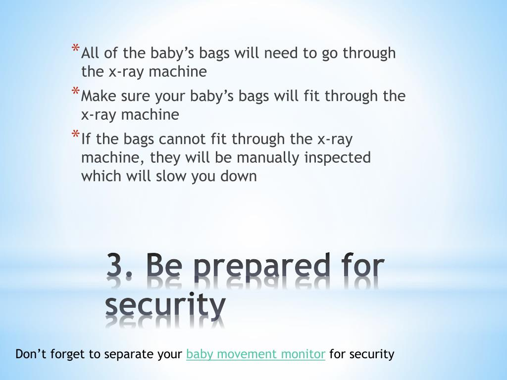 All of the baby's bags will need to go through the x-ray machine