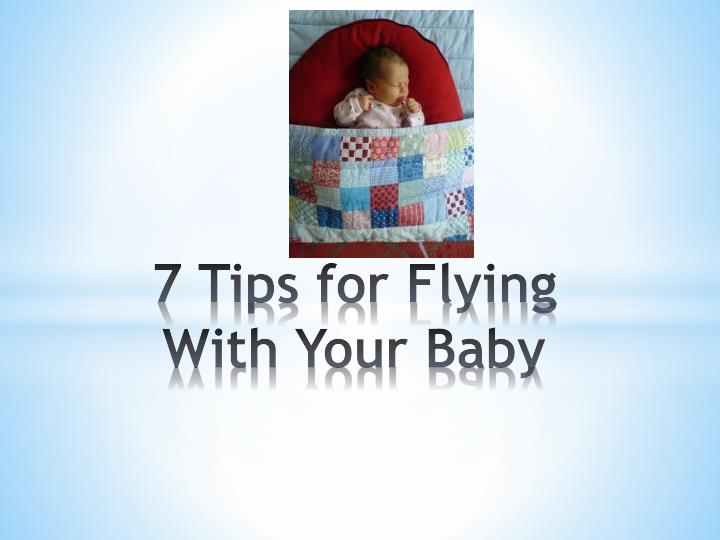 7 tips for flying w ith your baby