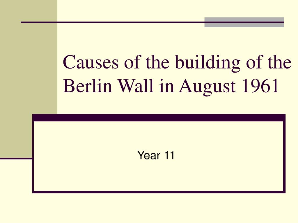 causes of the building of the berlin wall in august 1961 l.
