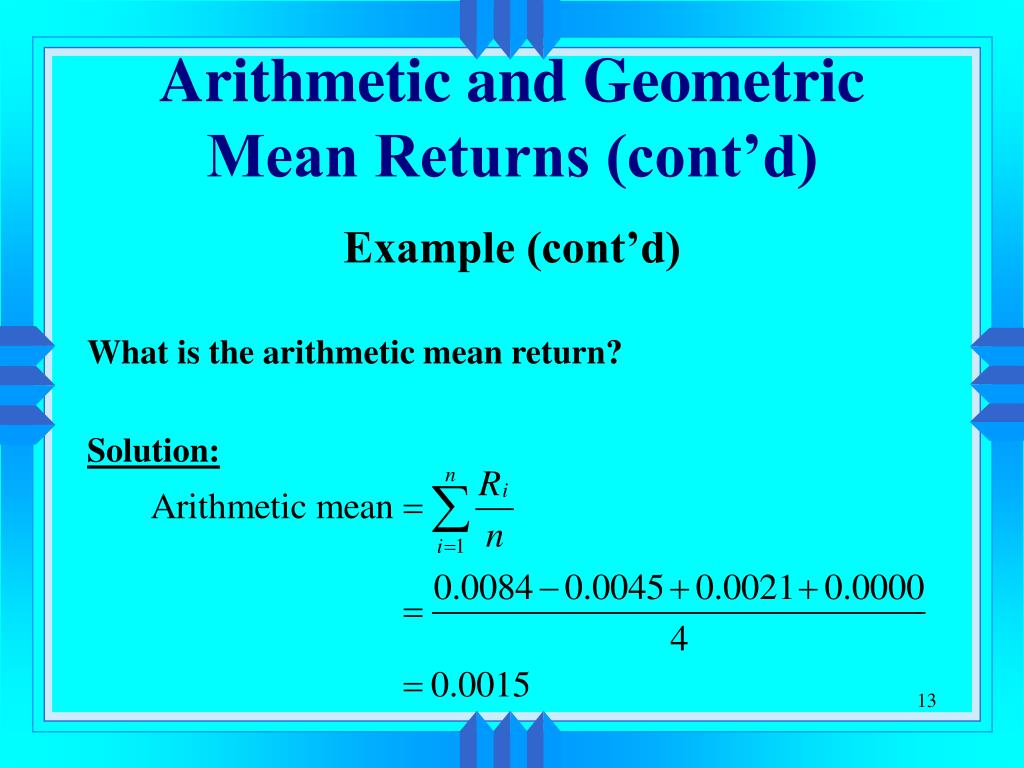 Arithmetic and Geometric Mean Returns (cont'd)