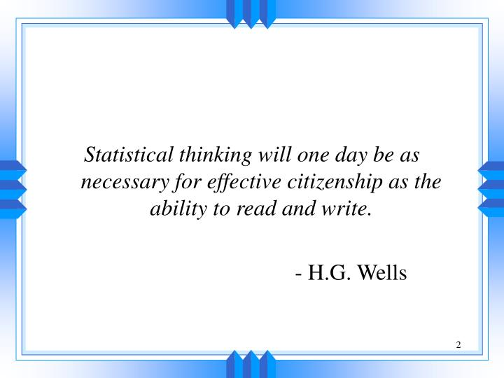 Statistical thinking will one day be as necessary for effective citizenship as the ability to read a...