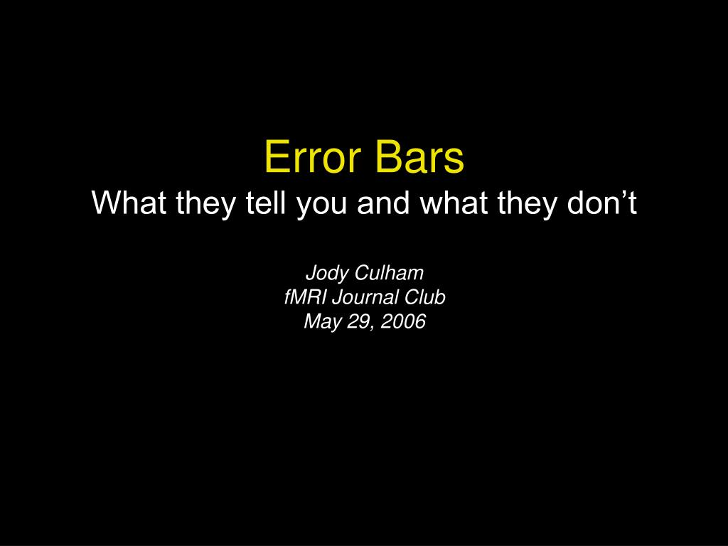 error bars what they tell you and what they don t jody culham fmri journal club may 29 2006