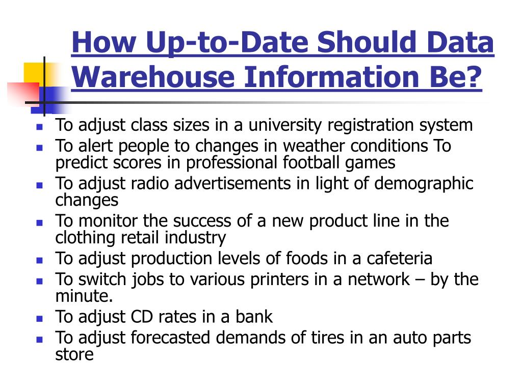 How Up-to-Date Should Data Warehouse Information Be?