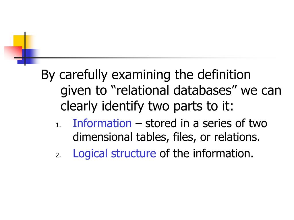 """By carefully examining the definition given to """"relational databases"""" we can clearly identify two parts to it:"""