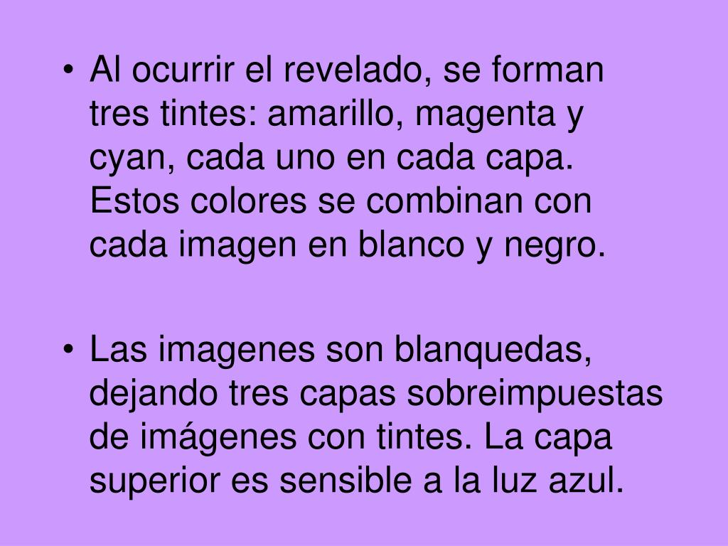 Al ocurrir el revelado, se forman tres tintes: amarillo, magenta y cyan, cada uno en cada capa. Estos colores se combinan con cada imagen en blanco y negro.