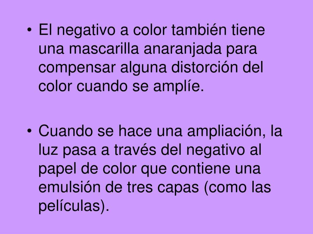 El negativo a color también tiene una mascarilla anaranjada para compensar alguna distorción del color cuando se amplíe.