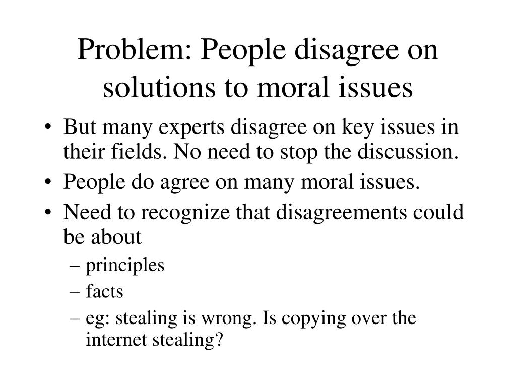 Problem: People disagree on solutions to moral issues