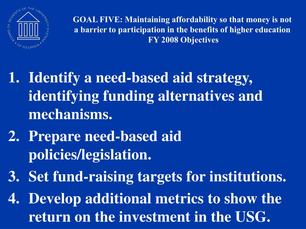GOAL FIVE: Maintaining affordability so that money is not a barrier to participation in the benefits of higher education