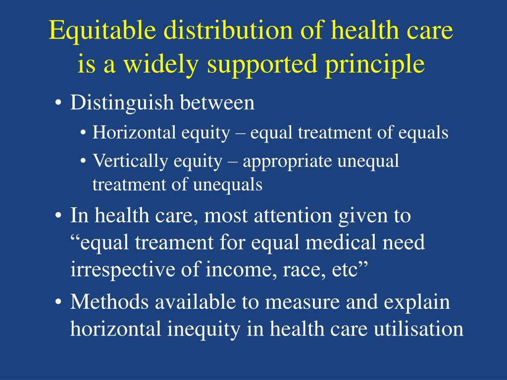 Equitable distribution of health care is a widely supported principle