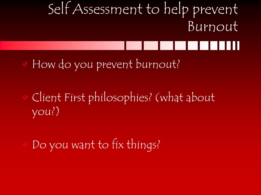 Self Assessment to help prevent Burnout