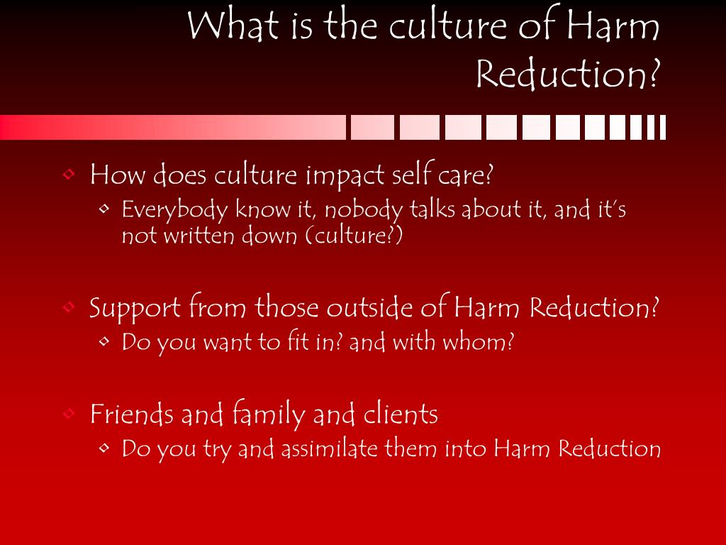 What is the culture of Harm Reduction?