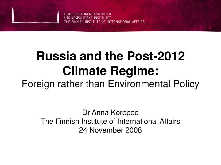 Russia and the post 2012 climate regime foreign rather than environmental policy