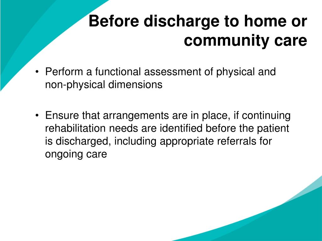 Before discharge to home or community care