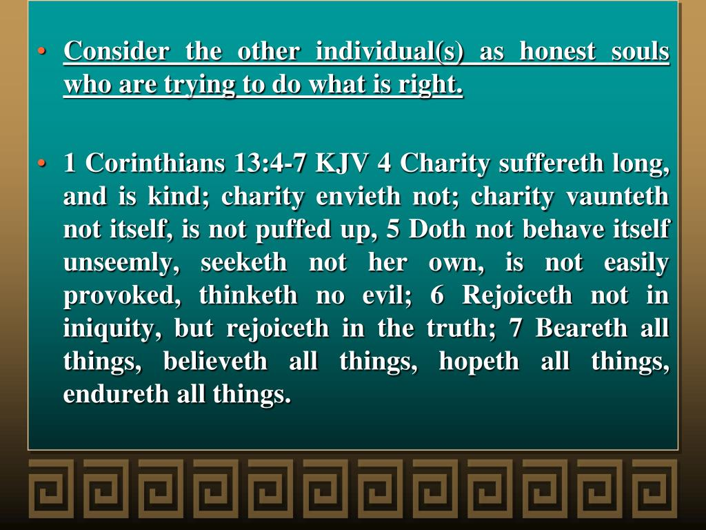 Consider the other individual(s) as honest souls who are trying to do what is right.