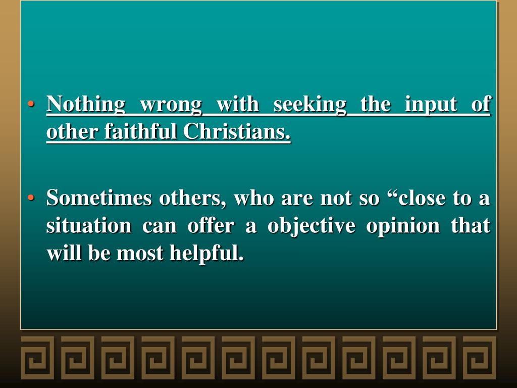 Nothing wrong with seeking the input of other faithful Christians.