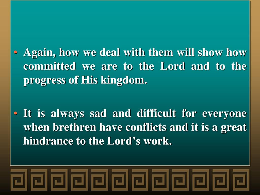 Again, how we deal with them will show how committed we are to the Lord and to the progress of His kingdom.