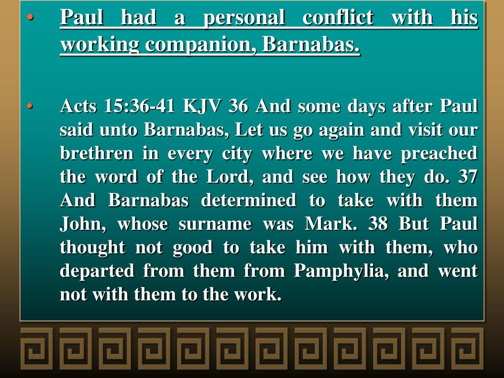 Paul had a personal conflict with his working companion, Barnabas.