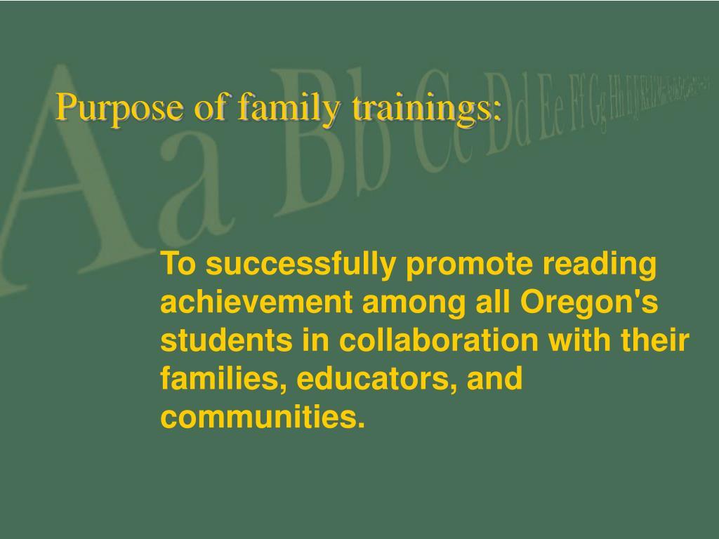Purpose of family trainings: