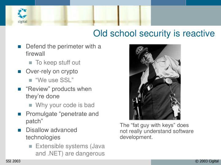 Old school security is reactive