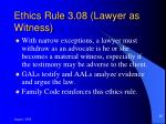 ethics rule 3 08 lawyer as witness