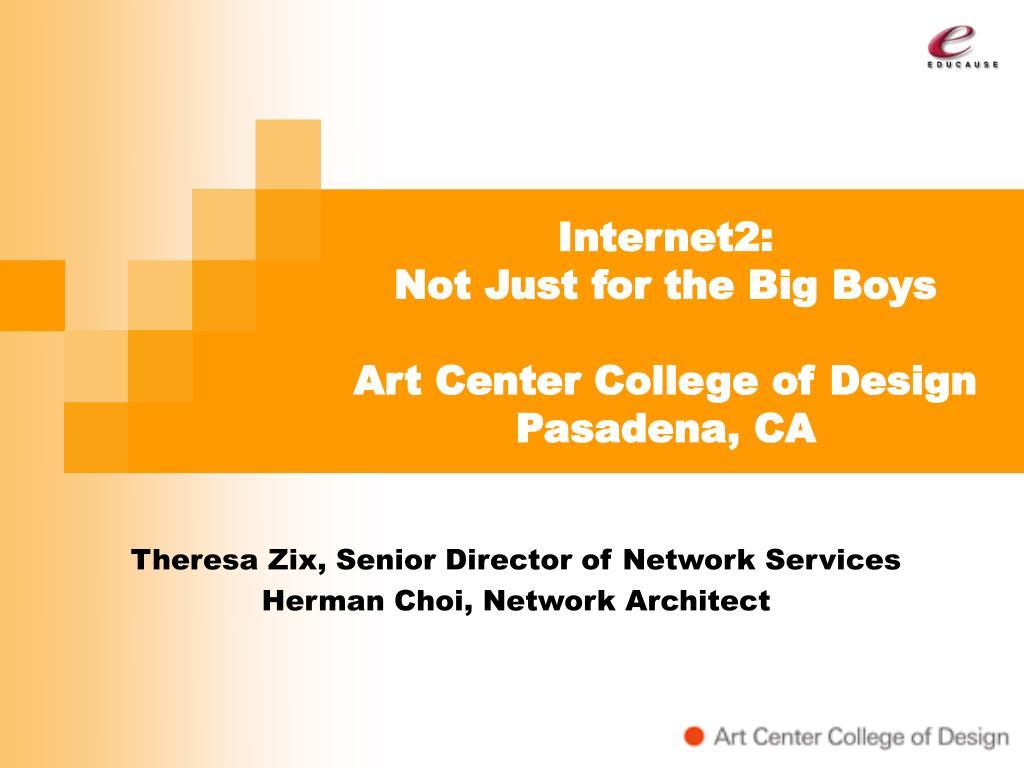 internet2 not just for the big boys art center college of design pasadena ca l.