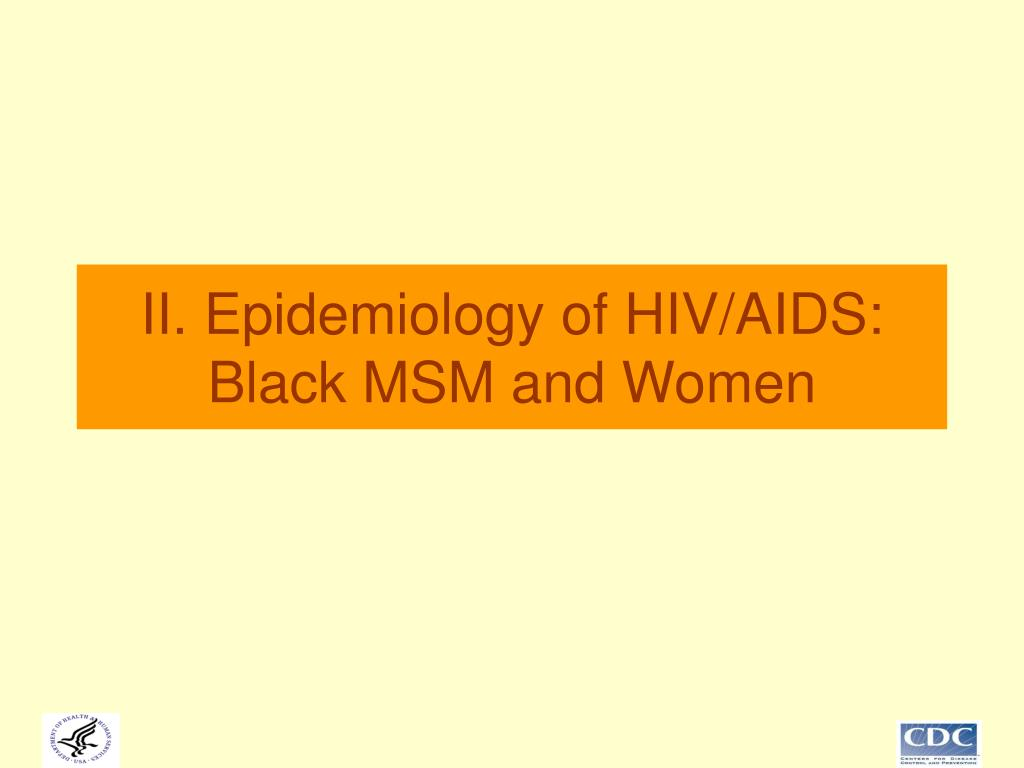 II. Epidemiology of HIV/AIDS: Black MSM and Women