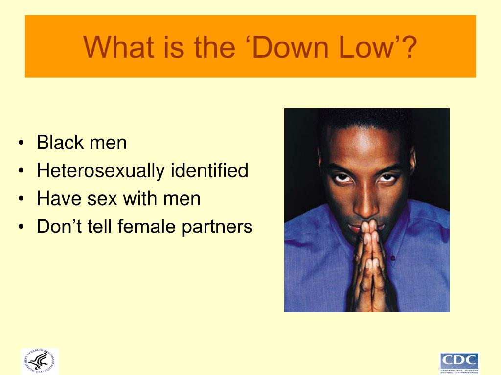 What is the 'Down Low'?