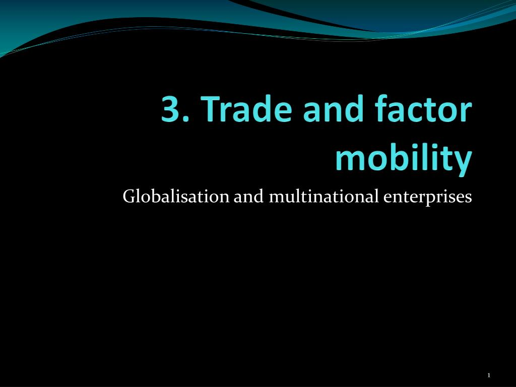 3. Trade and factor mobility