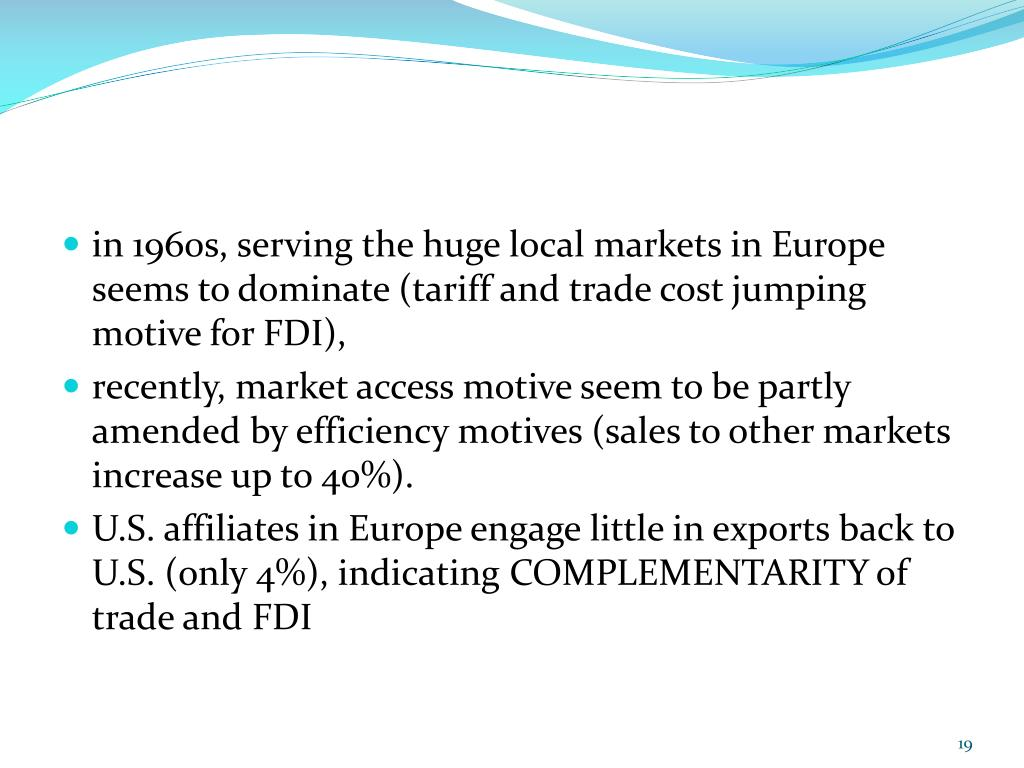 in 1960s, serving the huge local markets in Europe seems to dominate (tariff and trade cost jumping motive for FDI),