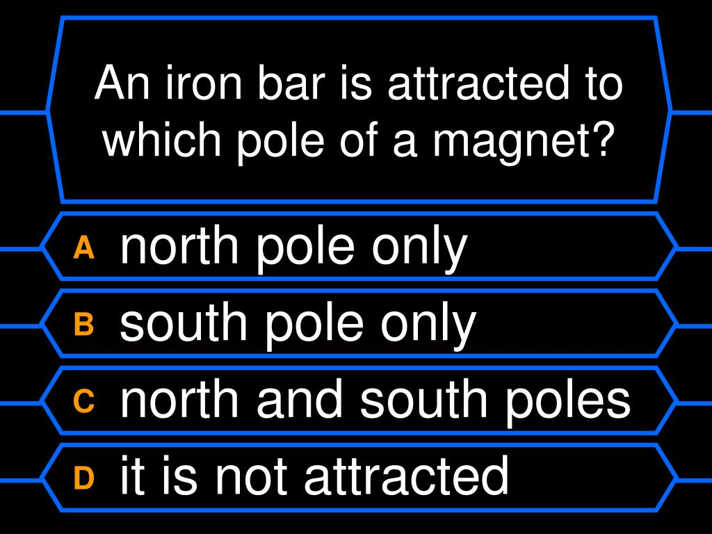 An iron bar is attracted to which pole of a magnet?