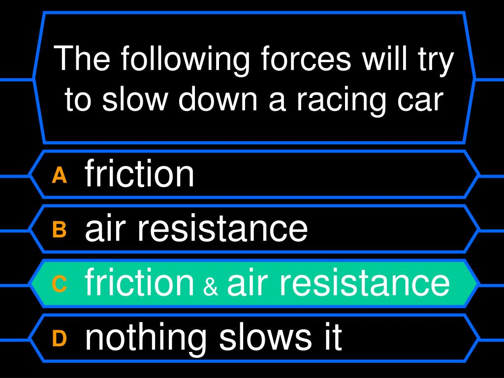 The following forces will try to slow down a racing car