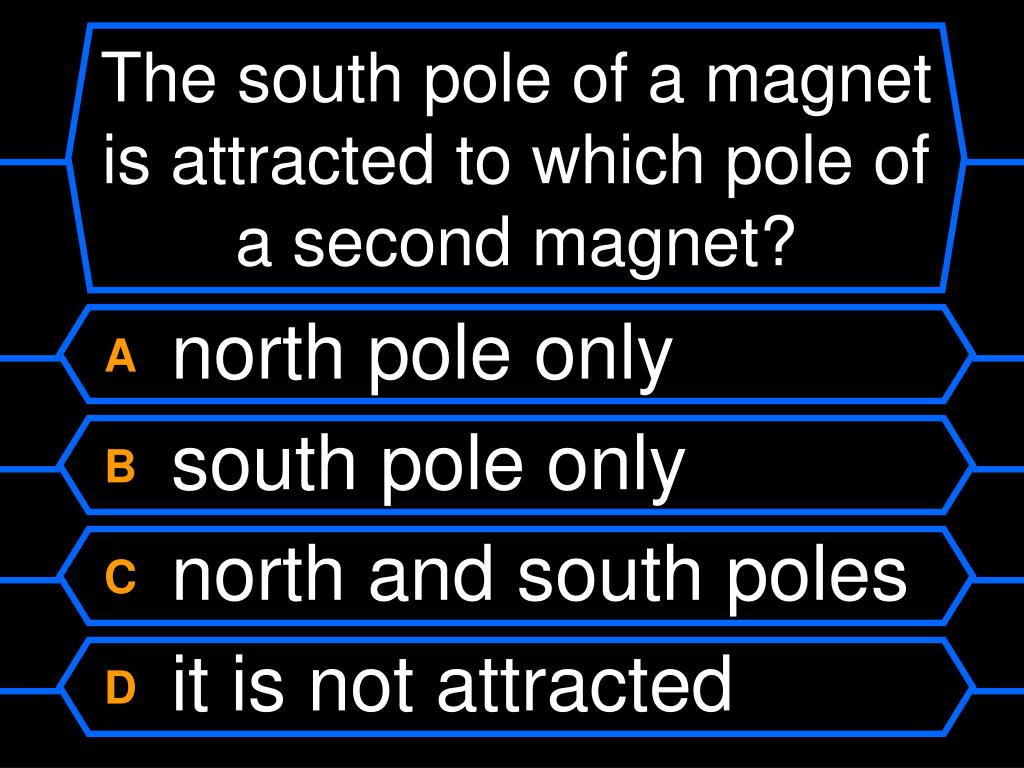 The south pole of a magnet is attracted to which pole of a second magnet?